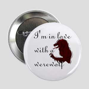 "I'm in love with a werewolf 2.25"" Button"