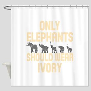 Only Elephants Should Wear Ivory! Shower Curtain