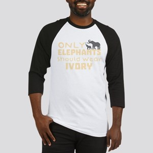 Only Elephants Should Wear Ivory! Baseball Jersey