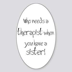 Who needs a therapist? Oval Sticker