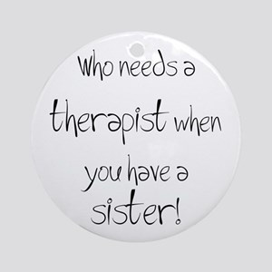 Who needs a therapist? Ornament (Round)