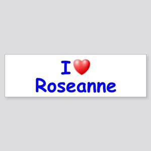 I Love Roseanne (Blue) Bumper Sticker