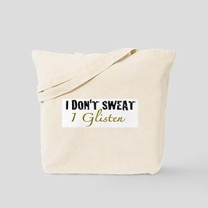 I don't sweat I glisten Tote Bag