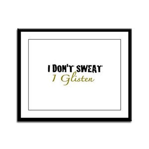 I don't sweat I glisten Framed Panel Print