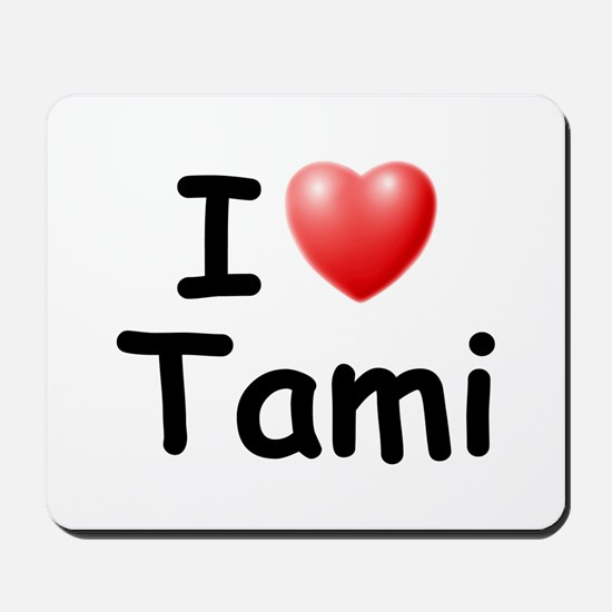 I Love Tami (Black) Mousepad