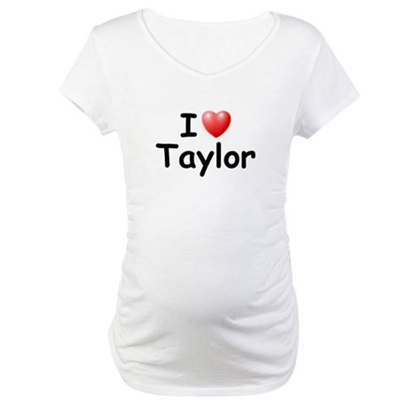 I Love Taylor (Black) Maternity T-Shirt