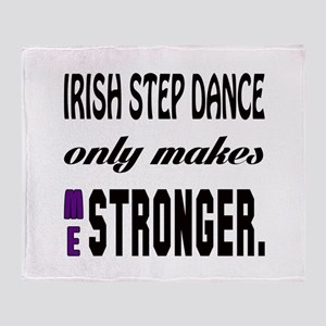 Irish Step dance Only Makes Me Stron Throw Blanket