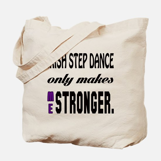 Irish Step dance Only Makes Me Stronger Tote Bag