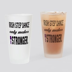 Irish Step dance Only Makes Me Stro Drinking Glass