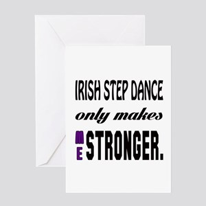 Irish Step dance Only Makes Me Stron Greeting Card