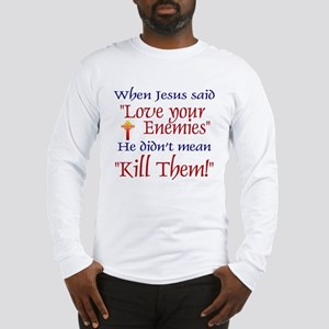 """Long Sleeve T-Shirt - When Jesus said """"Love your"""