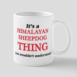 It's a Himalayan Sheepdog thing, you woul Mugs