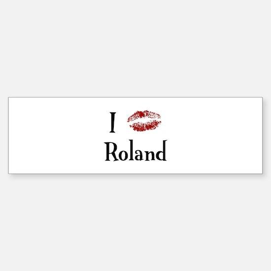 I Kissed Roland Bumper Bumper Bumper Sticker