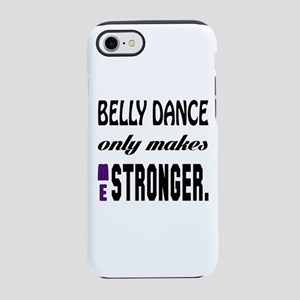 Belly dance Only Makes Me St iPhone 8/7 Tough Case
