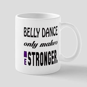 Belly dance Only Makes Me Strong 11 oz Ceramic Mug