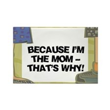 Because I'm The Mom Rectangle Magnet