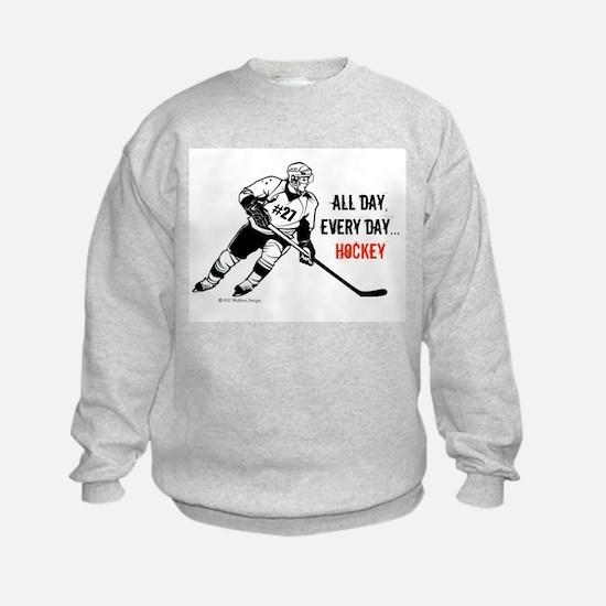 All Day, Every Day...Hockey Sweatshirt