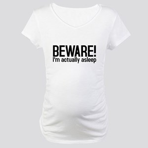 Beware I'm Asleep Maternity T-Shirt
