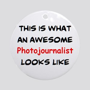 awesome photojournalist Round Ornament