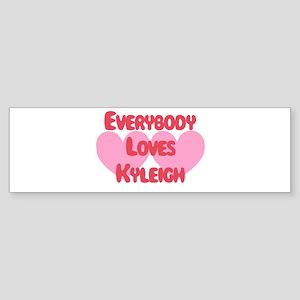 Everybody Loves Kyleigh Bumper Sticker
