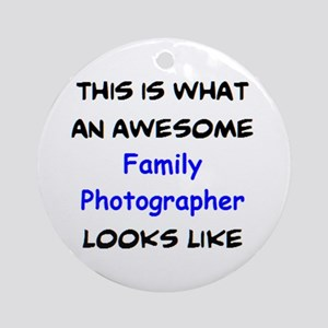 awesome family photographer Round Ornament