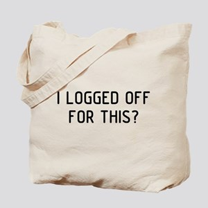I Logged Off Tote Bag