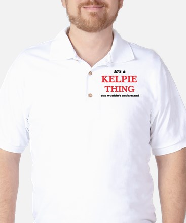 It's a Kelpie thing, you wouldn&#39 Golf Shirt