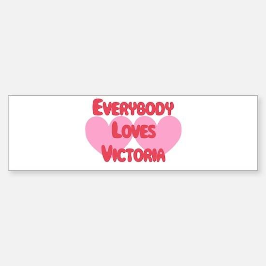 Everybody Loves Victoria Bumper Bumper Bumper Sticker
