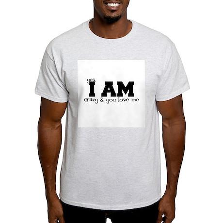 I am Crazy Ash Grey T-Shirt