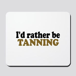 I'd rather be Tanning Mousepad