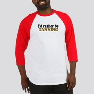 I'd rather be Tanning Baseball Jersey