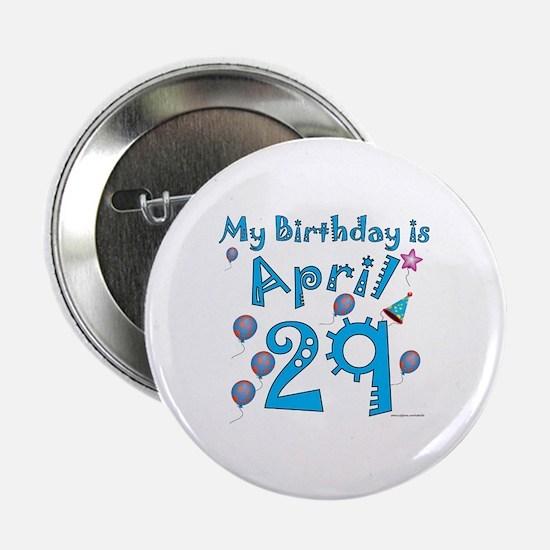 "April 29th Birthday 2.25"" Button"