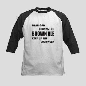 Dear God Thanks For Brown Ale Dr Kids Baseball Tee