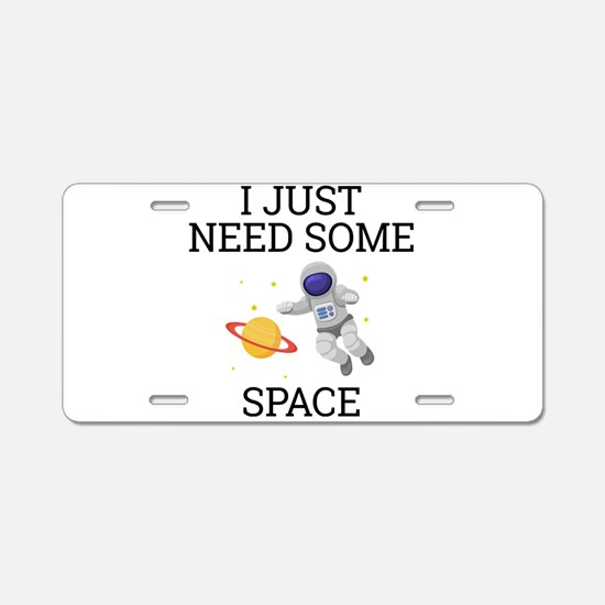 I Need Some Space Aluminum License Plate