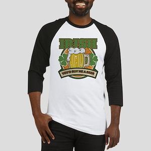 Irish You'd Buy Me A Beer Baseball Jersey