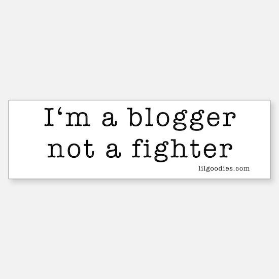 blogger not fighter Bumper Bumper Bumper Sticker