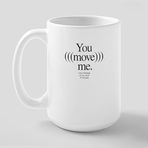 You move me Large Mug