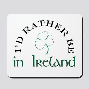 I'd Rather Be In Ireland Mousepad
