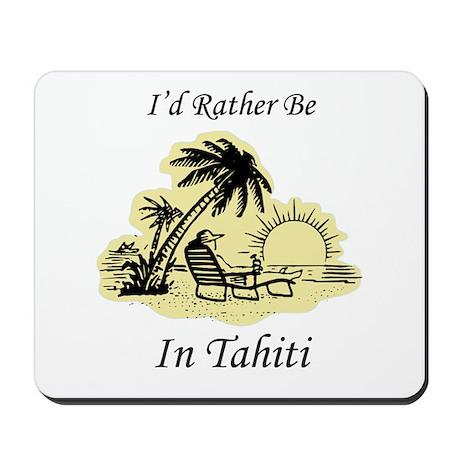 I'd Rather Be In Tahiti Mousepad