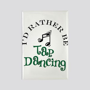 I'd Rather Be Tap Dancing Rectangle Magnet