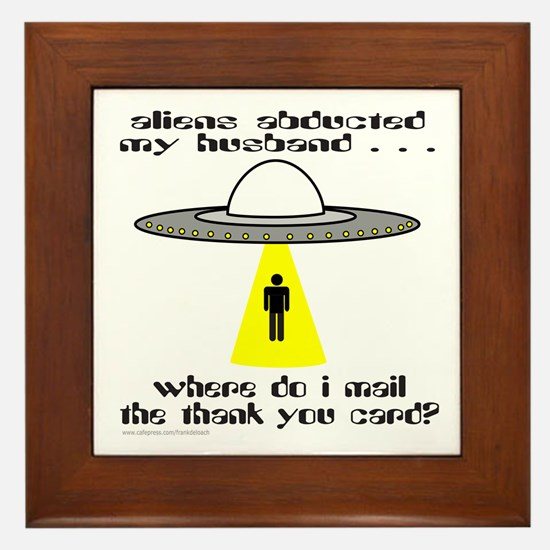 ALIENS ABDUCTED MY HUSBAND Framed Tile
