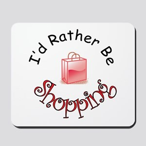 I'd Rather Be Shopping Mousepad