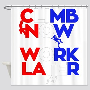 Climb Now, Work Later Shower Curtain