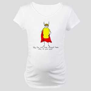 Not From Around Here Maternity T-Shirt