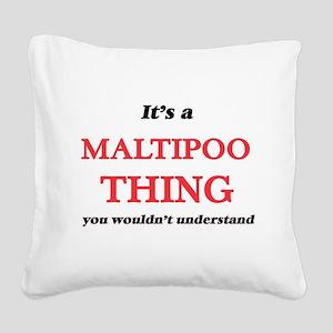 It's a Maltipoo thing, yo Square Canvas Pillow