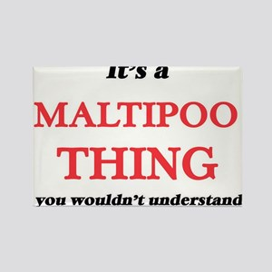It's a Maltipoo thing, you wouldn' Magnets