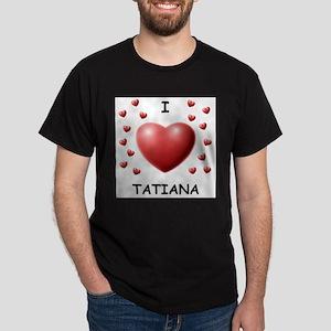 I Love Tatiana - White T-Shirt