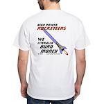 HPR we literally burn money White T-Shirt
