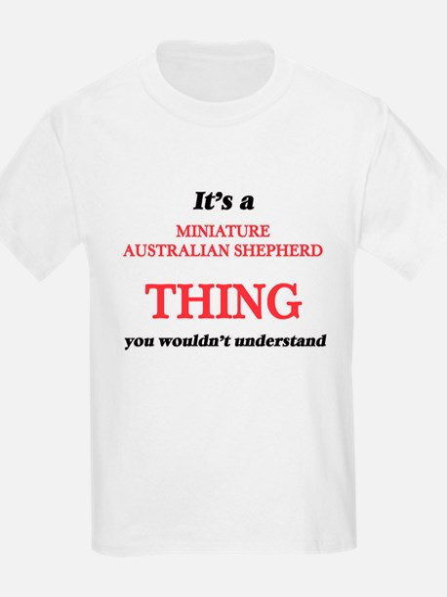 It's a Miniature Australian Shepherd t T-Shirt