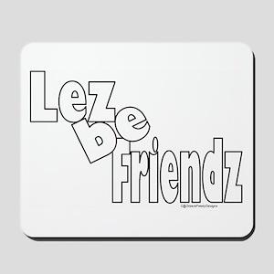 Lez be Friendz Mousepad